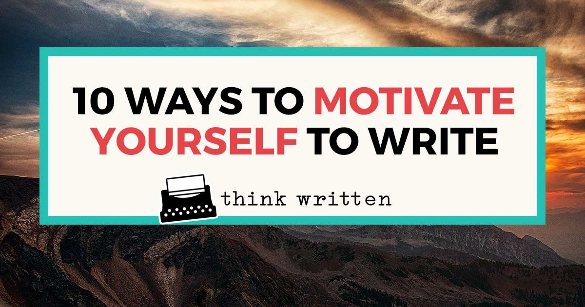 10 ways to motivate yourself to write