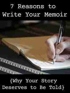 7 Reasons to Write Your Memoir