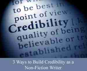 3 Ways to Build Credibility as a Non-Fiction Writer