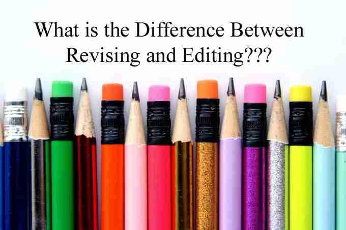 What is the Difference Between Revising and Editing???