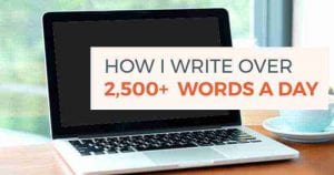 How I Write Over 2,500+ Words a Day