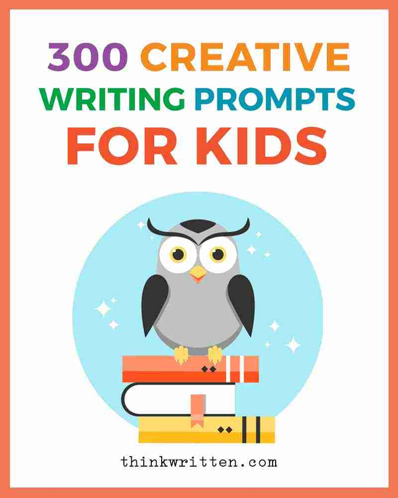 300 Creative Writing Prompts For Kids Thinkwritten