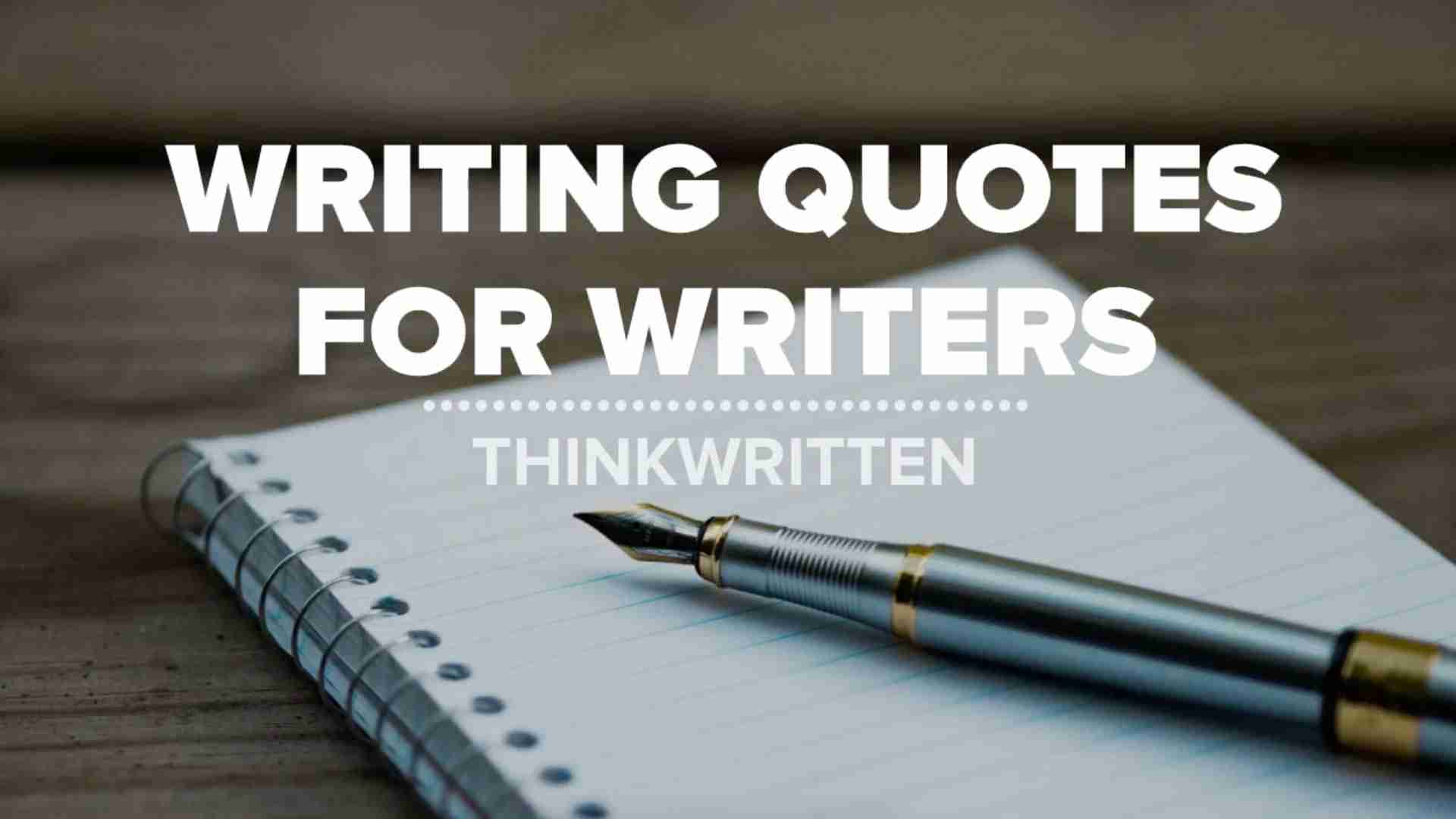 writing quotes: 101 quotes for writers to inspire you - thinkwritten