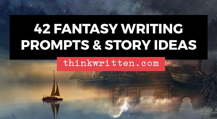 42 Fantasy Writing Prompts & Plot Ideas for Epic Stories | ThinkWritten